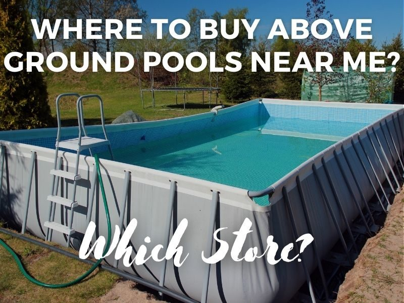 Where to Buy Above Ground Pools near me